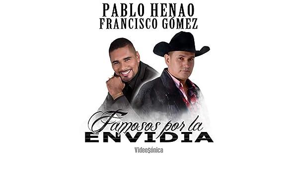 Famosos por la Envidia de Francisco Gomez & Pablo Henao en Amazon Music - Amazon.es