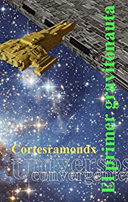 El primer gravitonauta (Universos convergentes nº 5)