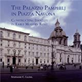 The Palazzo Pamphilj in Piazza Navona : Constructing Identity in Early Modern Rome, Leone, Stephanie, 1905375077