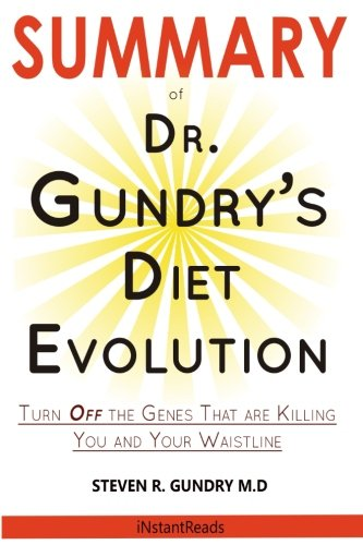 - SUMMARY Of Dr. Gundry's Diet Evolution: Turn Off the Genes That Are Killing You and Your Waistline