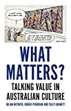 "Julian Meyrick, Robert Phiddian and Tully Barnett, ""What Matters?: Talking Value in Australian Culture"" (Monash UP, 2018)"