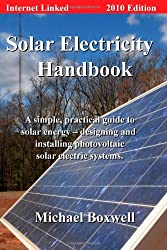Solar Electricity Handbook, 2010 Edition: A Simple Practical Guide to Solar Energy - Designing and Installing Photovoltaic Solar Electric Systems