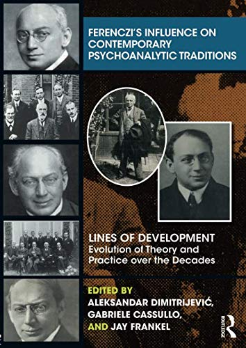 Ferenczi's Influence on Contemporary Psychoanalytic Traditions (Lines of Development: Evolution of Theory and Practice over the Decades)