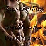 Into the Fire: Forbidden Love, Book 3 | Danielle James