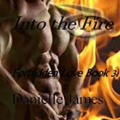 Into the Fire: Forbidden Love, Book 3 | Danielle James