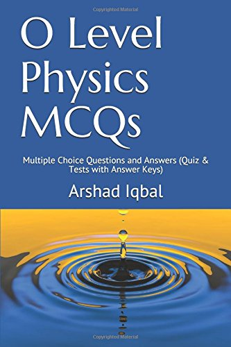 O level physics mcqs multiple choice questions and answers quiz o level physics mcqs multiple choice questions and answers quiz tests with answer keys mr arshad iqbal 9781521024706 amazon books fandeluxe Choice Image