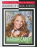 Mariah Carey: Singer, Songwriter, Record Producer, and Actress (Transcending Race in America: Biographies of Biracial Achievers)