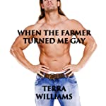 When the Farmer Turned Me Gay: Gay Conversion Erotica | Terra Williams