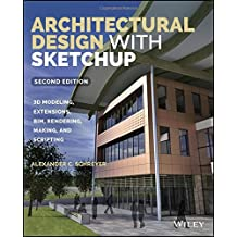 Architectural Design with SketchUp: 3D Modeling, Extensions, BIM, Rendering, Making, and Scripting