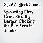 Sprawling Fires Grow Steadily Larger, Choking the Bay Area in Smoke | Thomas Fuller,Denise Grady,Richard Pérez Peña