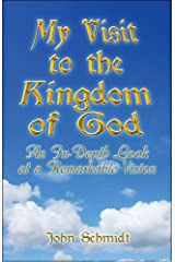 My Visit to the Kingdom of God: An In-Depth Look at a Remarkable Vision Paperback