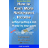 How to Earn More Retirement Income: without having to get a job - a step by step guide (Retirement Business Launch Book 1)