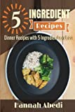 5 Ingredient Dinner Recipes: 100 Simple & Easy Recipes for Your Family to Enjoy (5 Ingredient Cookbooks) (Volume 2)