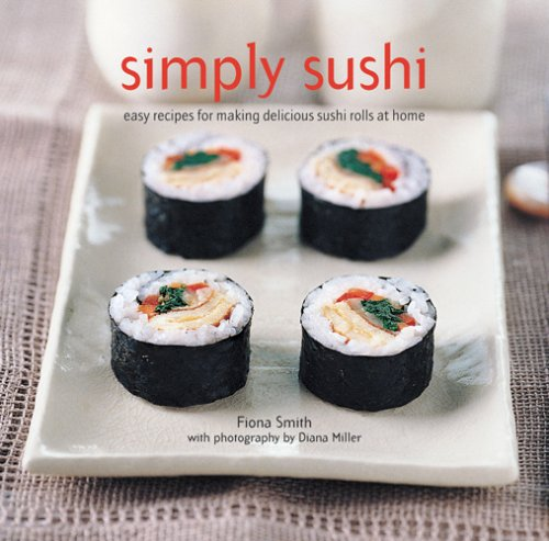 Simply Sushi - Simply Sushi: Easy Recipes for Making Delicious Sushi Rolls at Home