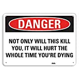 PetKa Signs and Graphics PKFO-0167-NA_10x7''Not only will this kill you, it will hurt the whole time you're dying'' Aluminum Sign, 10'' x 7''