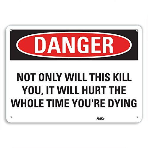PetKa Signs and Graphics PKFO-0167-NA_10x7''Not only will this kill you, it will hurt the whole time you're dying'' Aluminum Sign, 10'' x 7'' by Petka Signs and Graphics