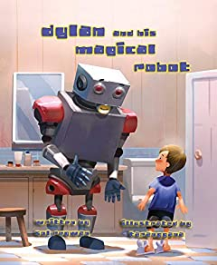 Dylan and His Magical Robot: A Story of Imagination, Art and Friendship
