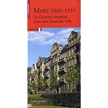 Metz, 1900-1939: Un quartier impérial pour une nouvelle
