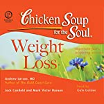Chicken Soup for the Soul Healthy Living Series: Weight Loss: Important Facts, Inspiring Stories | Jack Canfield,Andrew Larson MD,Mark Victor Hansen