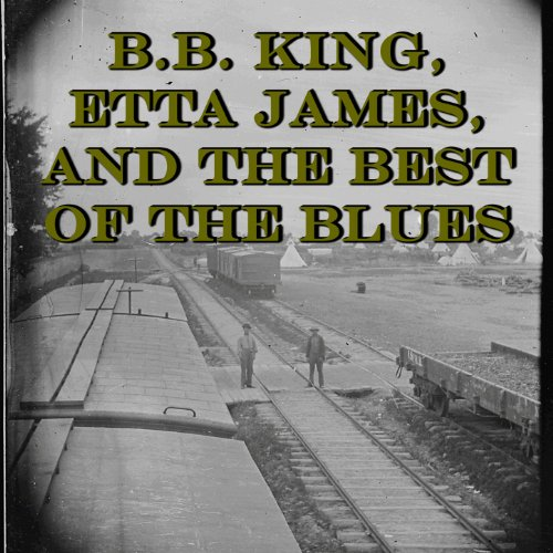 B.B. King, Etta James, and the...