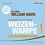 Weizenwampe - Der Gesundheitsplan: Getreidefrei fit und schlank | William Davis