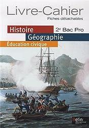 Histoire géographie éducation civique 2e bac pro : Livre-cahier, fiches détachables