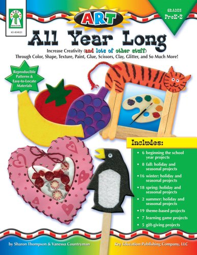 - ART--All Year Long, Grades PK - 2: Increase Creativity through Color, Shape, Texture, Paint, Glue, Scissors, Clay, Glitter, and So Much More
