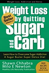 Weight Loss by Quitting Sugar and Carb - Learn How to Overcome Sugar Addiction: A Sugar Buster Super Detox Diet (Weight Loss, Addiction and Detox) (Volume 1) Paperback