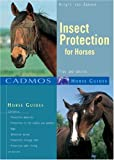 Insect Protection for Horses: Tips and Advice (Cadmos Horse Guides)