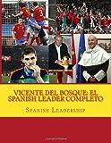 Vicente del Bosque - El Spanish Leader Completo, Spanish Leadership, 1463583974