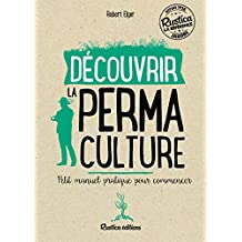 Découvrir la permaculture - Petit manuel pratique pour commencer (Les nouvelles approches du jardin) (French Edition)