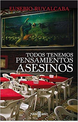 Todos tenemos pensamientos asesinos (Spanish Edition): Eusebio Ruvalcaba: 9786073115056: Amazon.com: Books