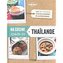 Ma cuisine made in Thaïlande - Lonely Planet Solar (CUISINES LP SLR) (French Edition)
