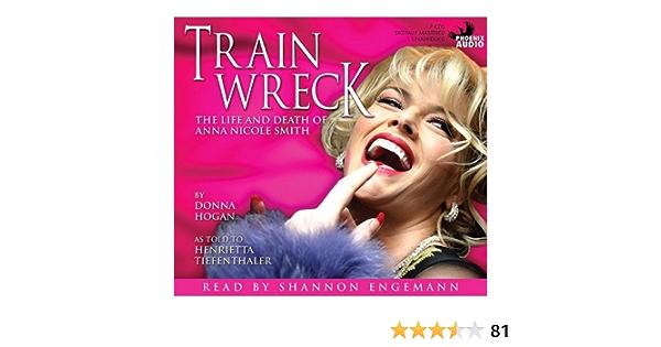 Train Wreck: The Life and Death of Anna Nicole Smith: Hogan, Donna ...
