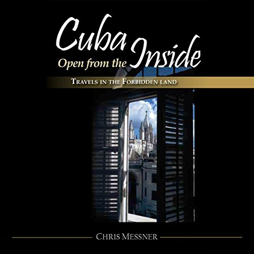Cuba Open from the Inside: Travels in the Forbidden Land