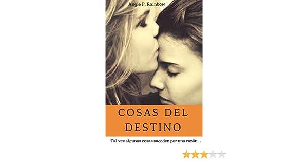 Amazon.com: Cosas del destino: Tal vez algunas cosas suceden por una razón... (Spanish Edition) eBook: Angie P. Rainbow: Kindle Store