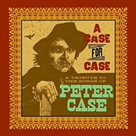 Amazon.com: A Case for Case: A Tribute to the Songs of Peter Case