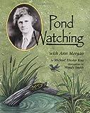 Pond Watching with Ann Morgan, Michael Elsohn Ross, 1575053853
