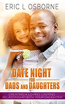 Amazon.com: Date Night for Dads and Daughters: Creating a Loving, Lasting Relationship with your