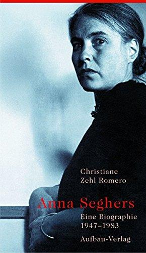 Anna Seghers: Eine Biographie. 1947-1983
