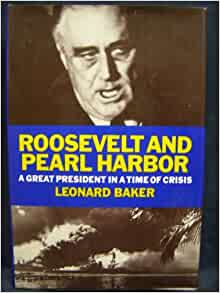 a review of roosevelt and pearl harbor a book by leonard baker Roosevelt and churchill: when the japanese attacked pearl harbor on december 7, 1941, roosevelt directed sir winston leonard spencer churchill is.
