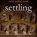 Settling Audiobook by Rachel Michael Arends Narrated by Rachel F. Hirsch