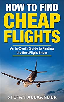 Amazon.com: How to Find Cheap Flights: An In-Depth Guide