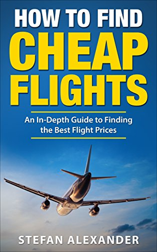 How to Find Cheap Flights: An In-Depth Guide to Finding the Best Flight