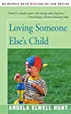 Loving Someone Else's Child, Angela Elwell Hunt, 0595090036
