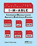 img - for I-M-ABLE: Individualized Meaning-Centered Approach to Braille Literacy Education book / textbook / text book