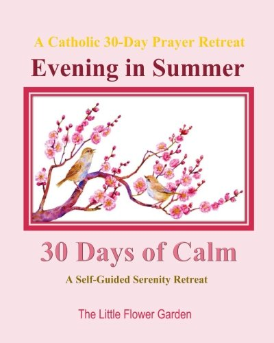 Confirmation Prayer Book - Evening in Summer A Catholic 30 Day Prayer Retreat: 30 Days of Calm: A Self-Guided Serenity Retreat Catholic Prayer Books in All Departments Catholic ... Teens in Books in All Departments (Volume 1)