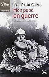 Mon papa en guerre 1914-1918 : Lettres de poilus, mots d'enfants