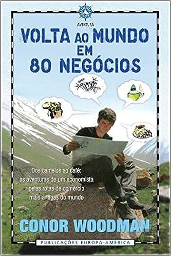 Volta ao Mundo em 80 Negócios (Portuguese Edition): Conor Woodman: 9789721060708: Amazon.com: Books