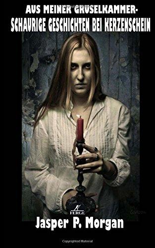 Schaurige Geschichten bei Kerzenschein (Aus meiner Gruselkammer)